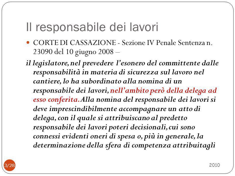 Il responsabile dei lavori 2010 3/28 CORTE DI CASSAZIONE - Sezione IV Penale Sentenza n. 23090 del 10 giugno 2008 – il legislatore, nel prevedere l'es