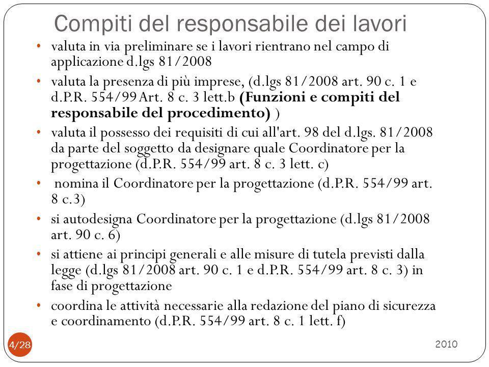 Compiti del responsabile dei lavori 2010 4/28 valuta in via preliminare se i lavori rientrano nel campo di applicazione d.lgs 81/2008 valuta la presen