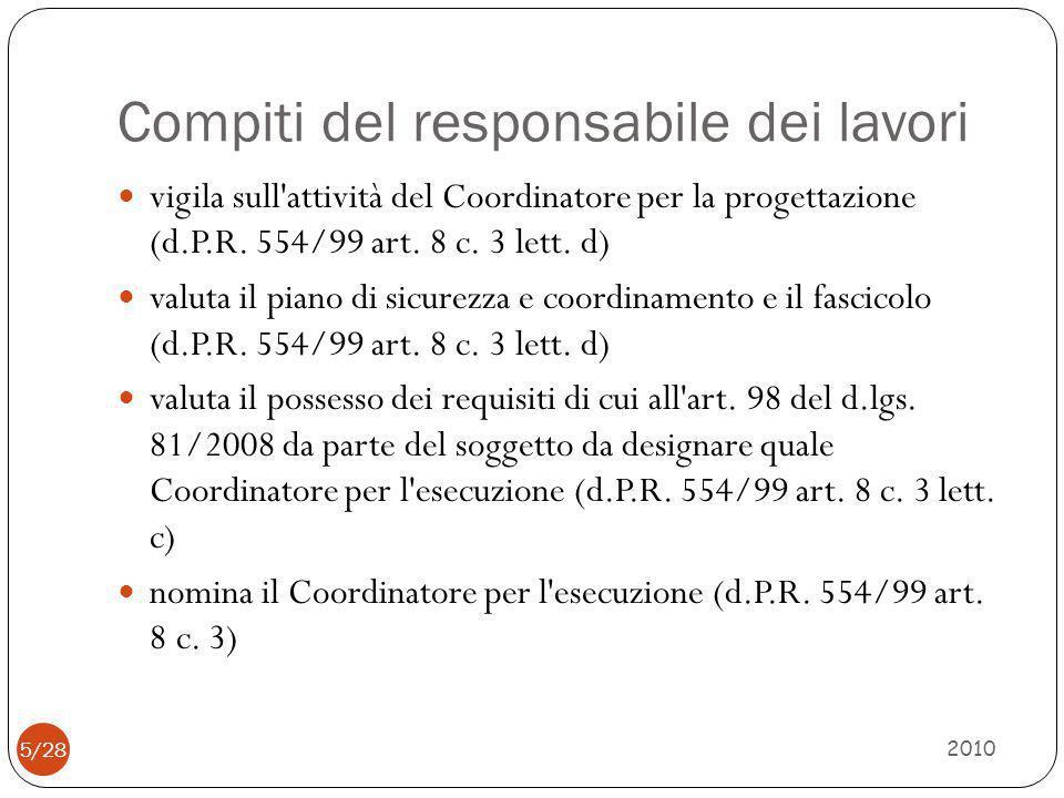 Compiti del responsabile dei lavori 2010 5/28 vigila sull'attività del Coordinatore per la progettazione (d.P.R. 554/99 art. 8 c. 3 lett. d) valuta il