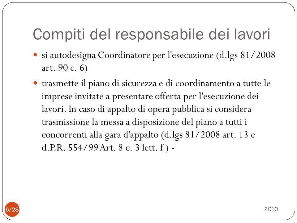 Compiti del responsabile dei lavori 2010 6/28 si autodesigna Coordinatore per l'esecuzione (d.lgs 81/2008 art. 90 c. 6) trasmette il piano di sicurezz