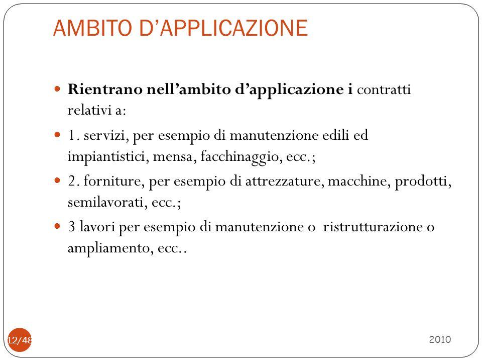 AMBITO D'APPLICAZIONE 2010 12/48 Rientrano nell'ambito d'applicazione i contratti relativi a: 1. servizi, per esempio di manutenzione edili ed impiant