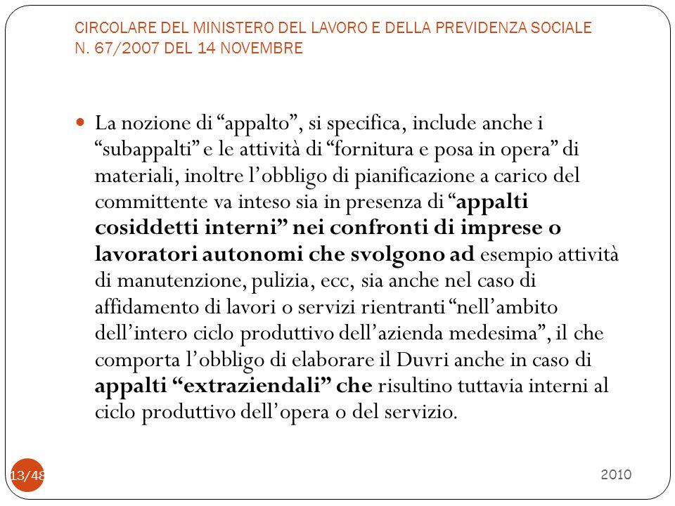 """CIRCOLARE DEL MINISTERO DEL LAVORO E DELLA PREVIDENZA SOCIALE N. 67/2007 DEL 14 NOVEMBRE 2010 13/48 La nozione di """"appalto"""", si specifica, include anc"""