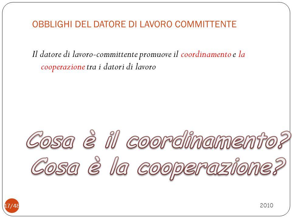 OBBLIGHI DEL DATORE DI LAVORO COMMITTENTE 2010 17/48 Il datore di lavoro-committente promuove il coordinamento e la cooperazione tra i datori di lavor