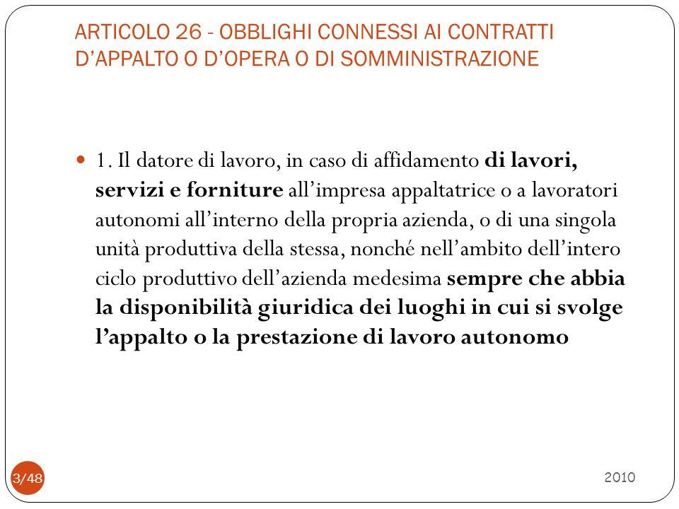ARTICOLO 26 - OBBLIGHI CONNESSI AI CONTRATTI D'APPALTO O D'OPERA O DI SOMMINISTRAZIONE 2010 3/48 1. Il datore di lavoro, in caso di affidamento di lav