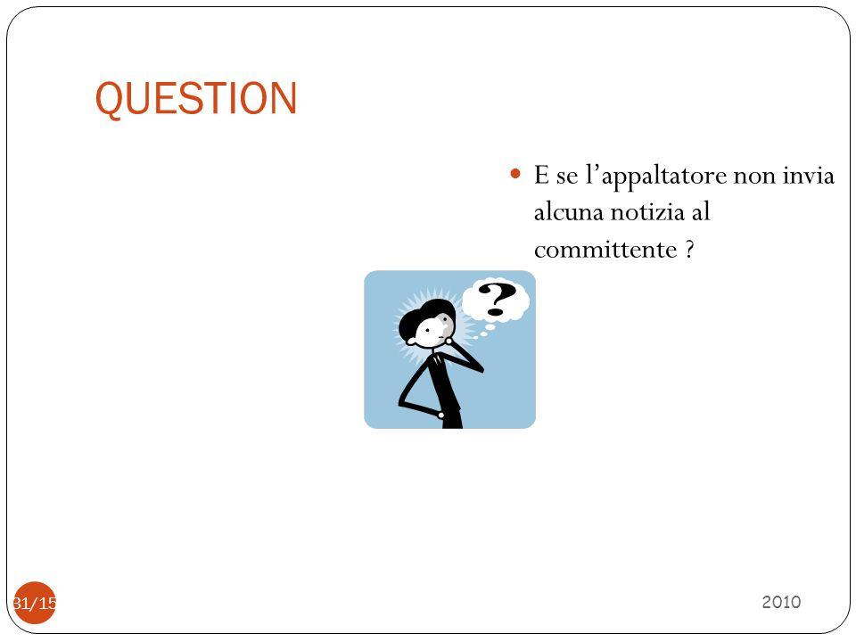QUESTION 2010 31/15 E se l'appaltatore non invia alcuna notizia al committente ?