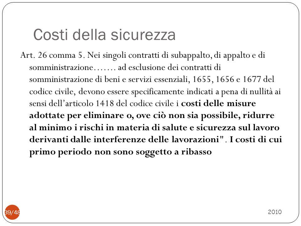 Costi della sicurezza 2010 39/48 Art. 26 comma 5. Nei singoli contratti di subappalto, di appalto e di somministrazione……. ad esclusione dei contratti