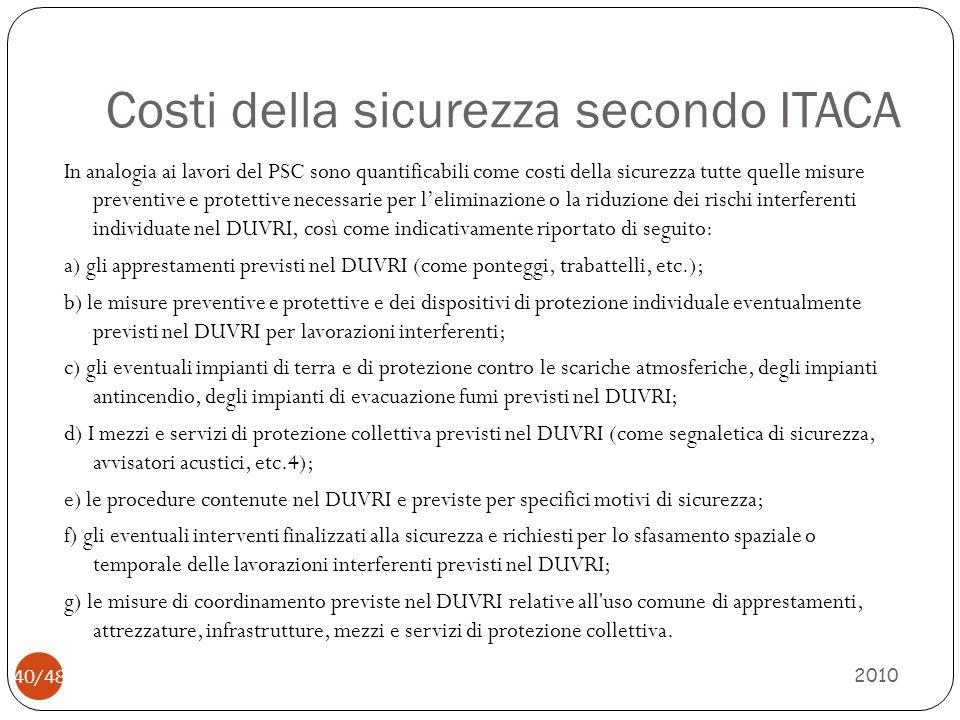 Costi della sicurezza secondo ITACA 2010 40/48 In analogia ai lavori del PSC sono quantificabili come costi della sicurezza tutte quelle misure preven