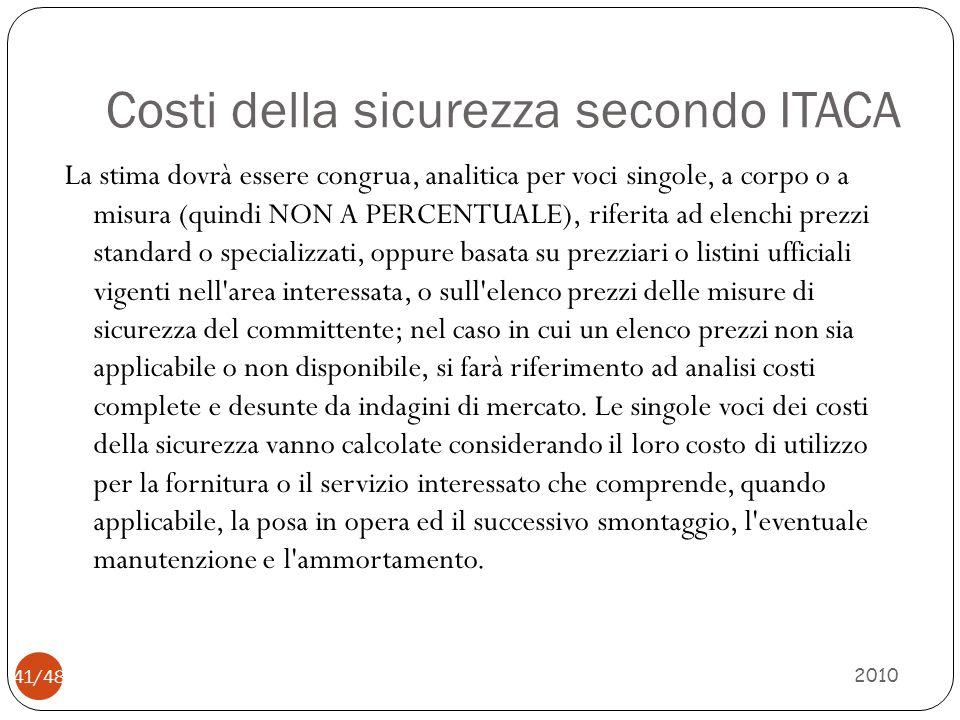 Costi della sicurezza secondo ITACA 2010 41/48 La stima dovrà essere congrua, analitica per voci singole, a corpo o a misura (quindi NON A PERCENTUALE