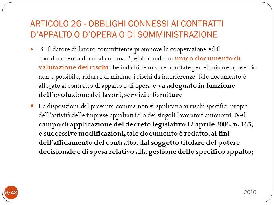 ARTICOLO 26 - OBBLIGHI CONNESSI AI CONTRATTI D'APPALTO O D'OPERA O DI SOMMINISTRAZIONE 2010 6/48 3. Il datore di lavoro committente promuove la cooper