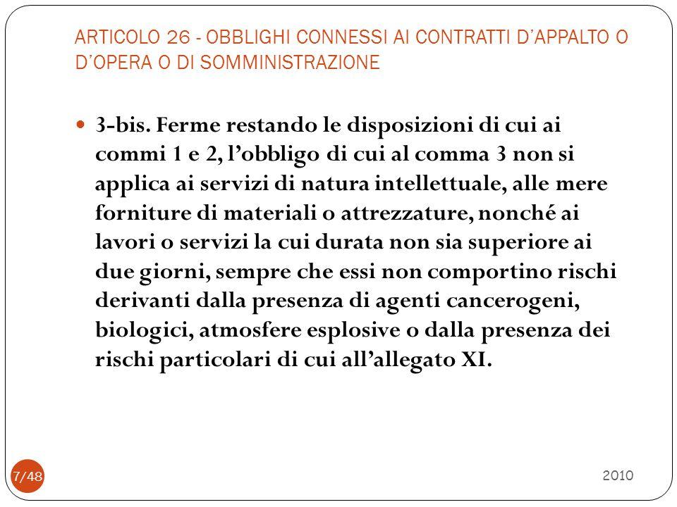 ARTICOLO 26 - OBBLIGHI CONNESSI AI CONTRATTI D'APPALTO O D'OPERA O DI SOMMINISTRAZIONE 2010 7/48 3-bis. Ferme restando le disposizioni di cui ai commi