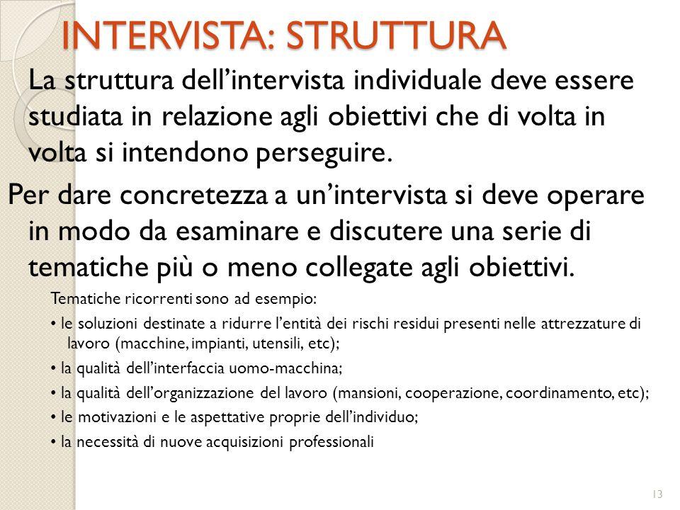 13 INTERVISTA: STRUTTURA La struttura dell'intervista individuale deve essere studiata in relazione agli obiettivi che di volta in volta si intendono