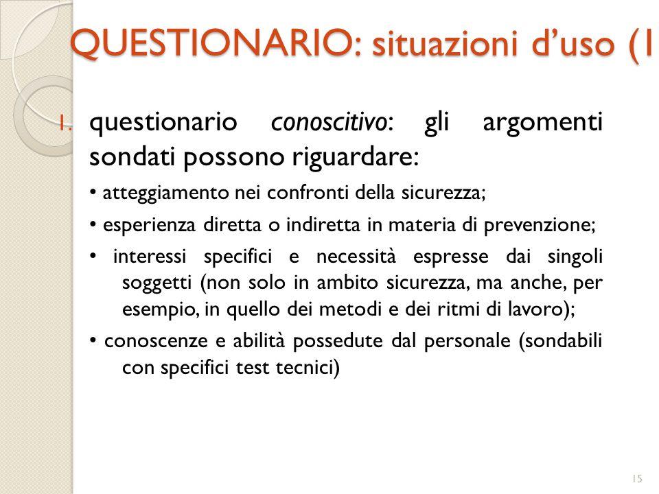 15 QUESTIONARIO: situazioni d'uso (1) 1. questionario conoscitivo: gli argomenti sondati possono riguardare: atteggiamento nei confronti della sicurez