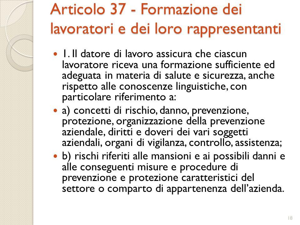 Articolo 37 - Formazione dei lavoratori e dei loro rappresentanti 1. Il datore di lavoro assicura che ciascun lavoratore riceva una formazione suffici