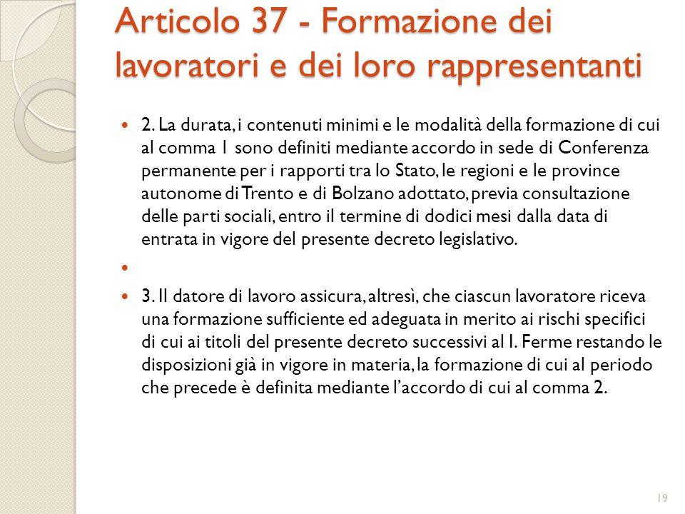 Articolo 37 - Formazione dei lavoratori e dei loro rappresentanti 2. La durata, i contenuti minimi e le modalità della formazione di cui al comma 1 so
