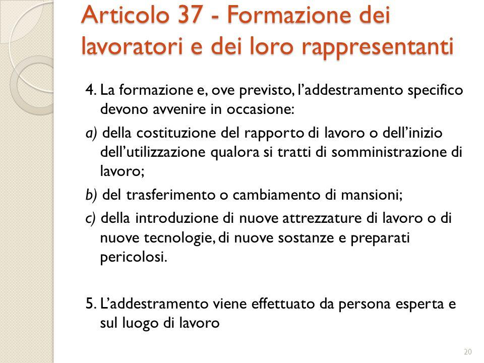 Articolo 37 - Formazione dei lavoratori e dei loro rappresentanti 4. La formazione e, ove previsto, l'addestramento specifico devono avvenire in occas