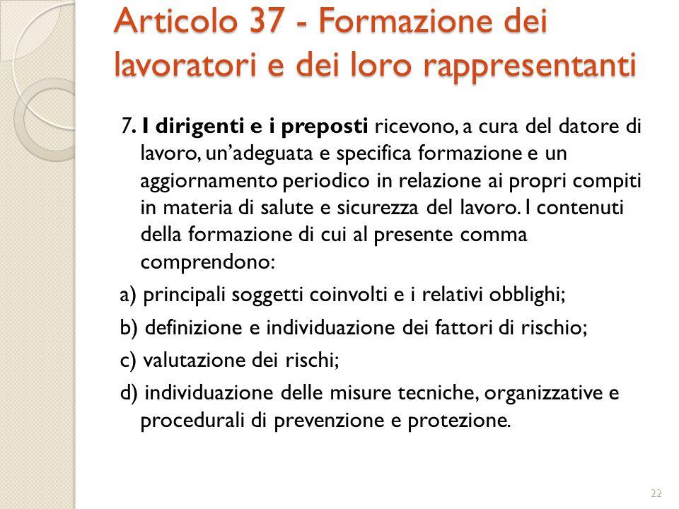Articolo 37 - Formazione dei lavoratori e dei loro rappresentanti 7. I dirigenti e i preposti ricevono, a cura del datore di lavoro, un'adeguata e spe
