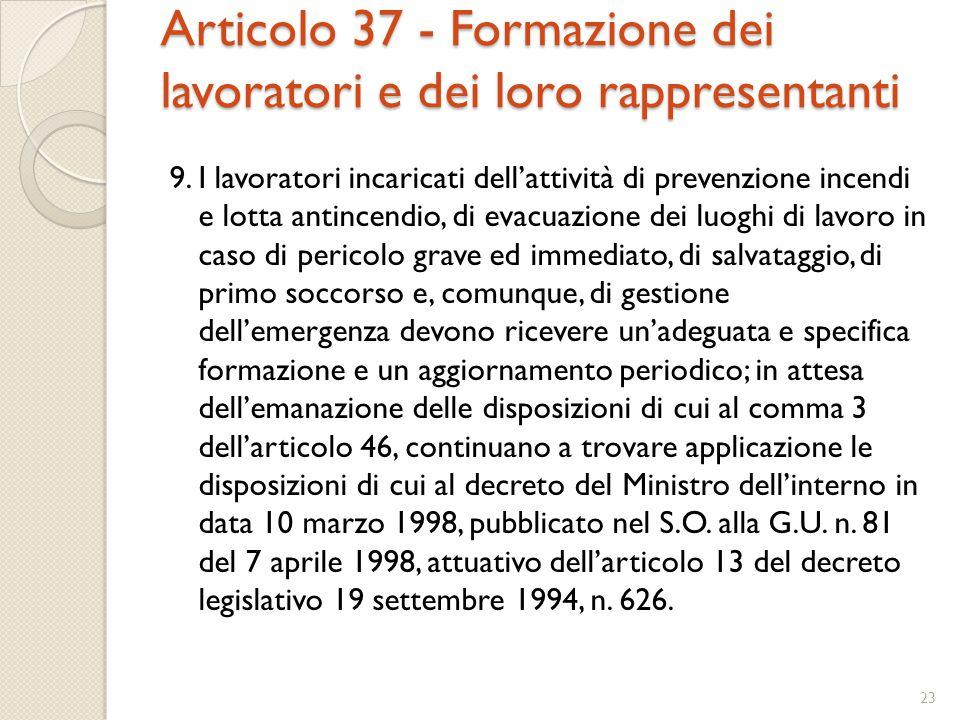 Articolo 37 - Formazione dei lavoratori e dei loro rappresentanti 9. I lavoratori incaricati dell'attività di prevenzione incendi e lotta antincendio,