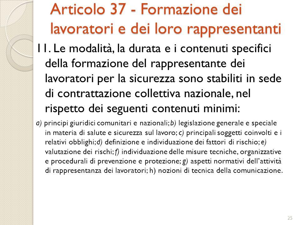 Articolo 37 - Formazione dei lavoratori e dei loro rappresentanti 11. Le modalità, la durata e i contenuti specifici della formazione del rappresentan