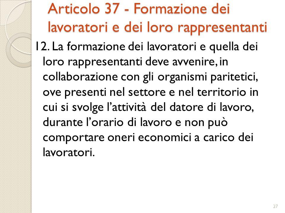 Articolo 37 - Formazione dei lavoratori e dei loro rappresentanti 12. La formazione dei lavoratori e quella dei loro rappresentanti deve avvenire, in