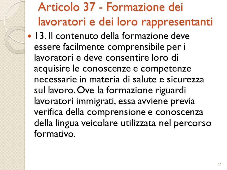 Articolo 37 - Formazione dei lavoratori e dei loro rappresentanti 13. Il contenuto della formazione deve essere facilmente comprensibile per i lavorat