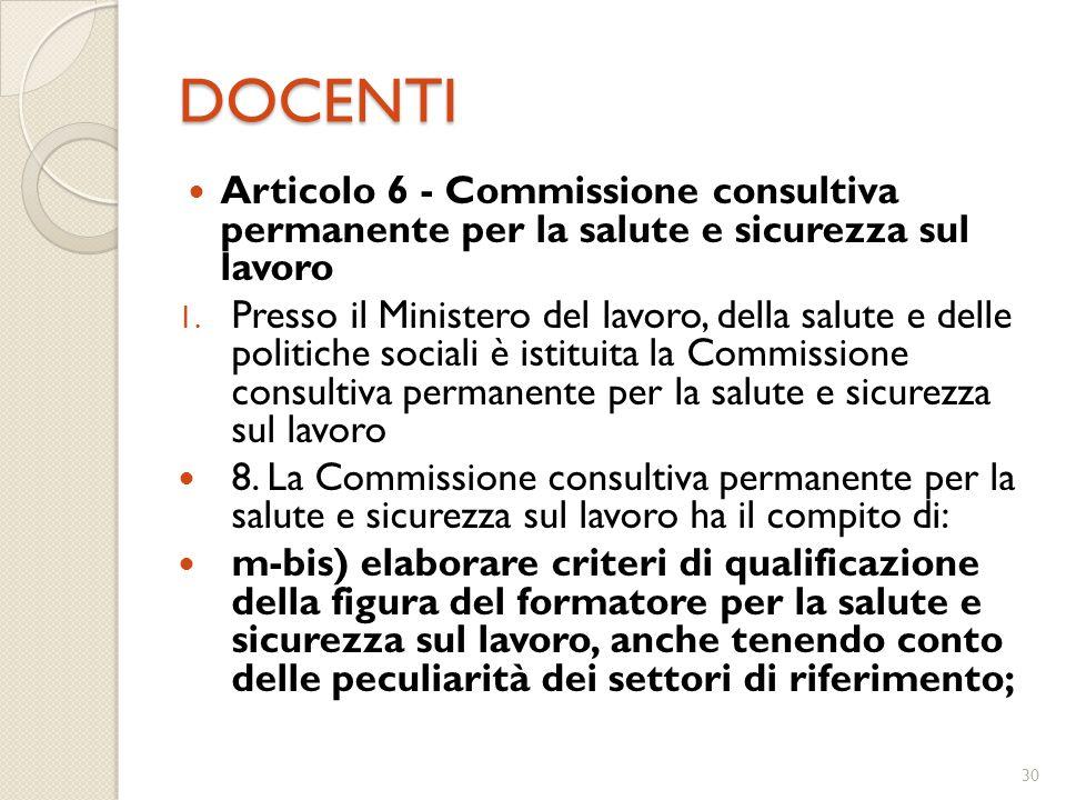 DOCENTI Articolo 6 - Commissione consultiva permanente per la salute e sicurezza sul lavoro 1. Presso il Ministero del lavoro, della salute e delle po