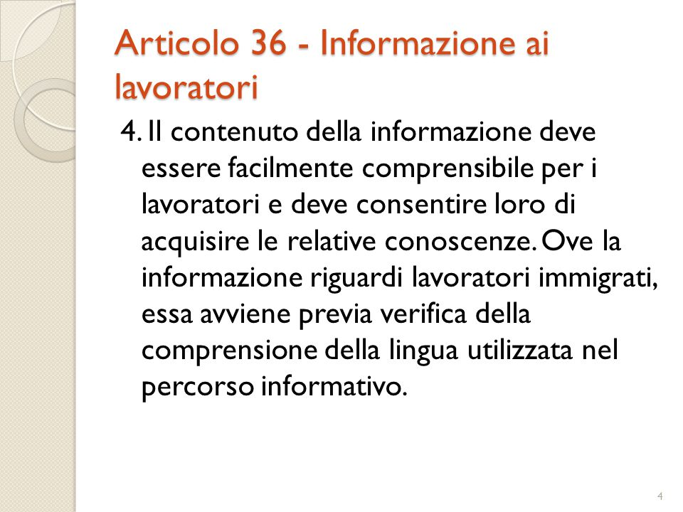 Articolo 36 - Informazione ai lavoratori 4. Il contenuto della informazione deve essere facilmente comprensibile per i lavoratori e deve consentire lo