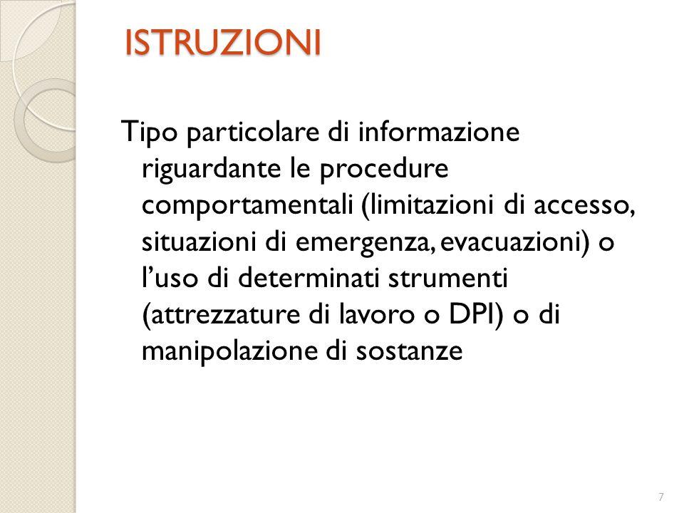7 ISTRUZIONI ISTRUZIONI Tipo particolare di informazione riguardante le procedure comportamentali (limitazioni di accesso, situazioni di emergenza, ev