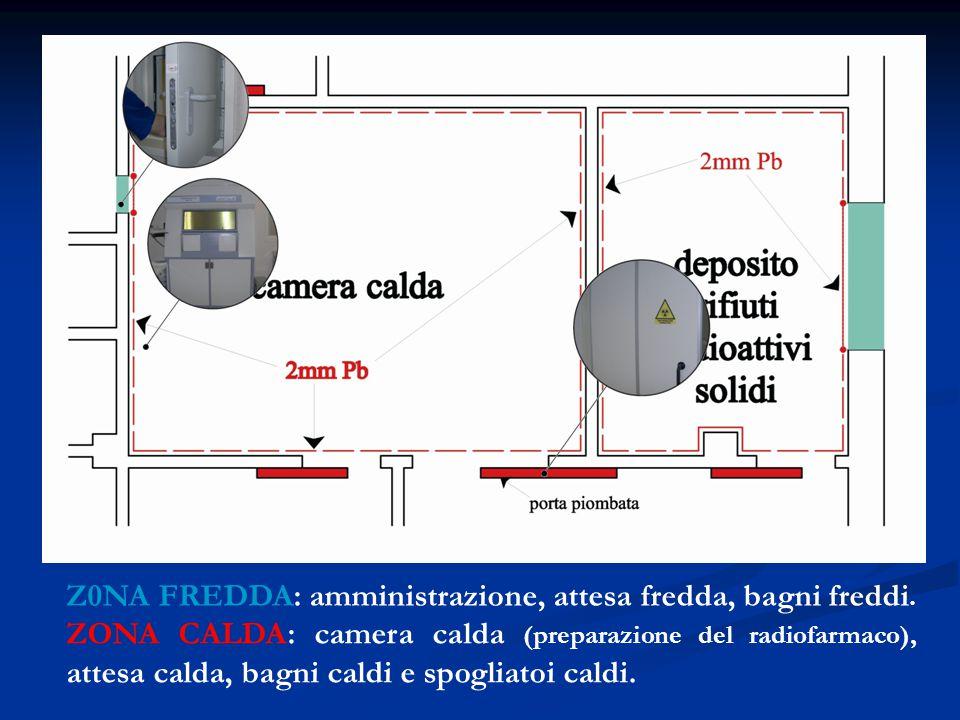 ZONA CALDA: camera calda (preparazione del radiofarmaco), attesa calda, bagni caldi e spogliatoi caldi.