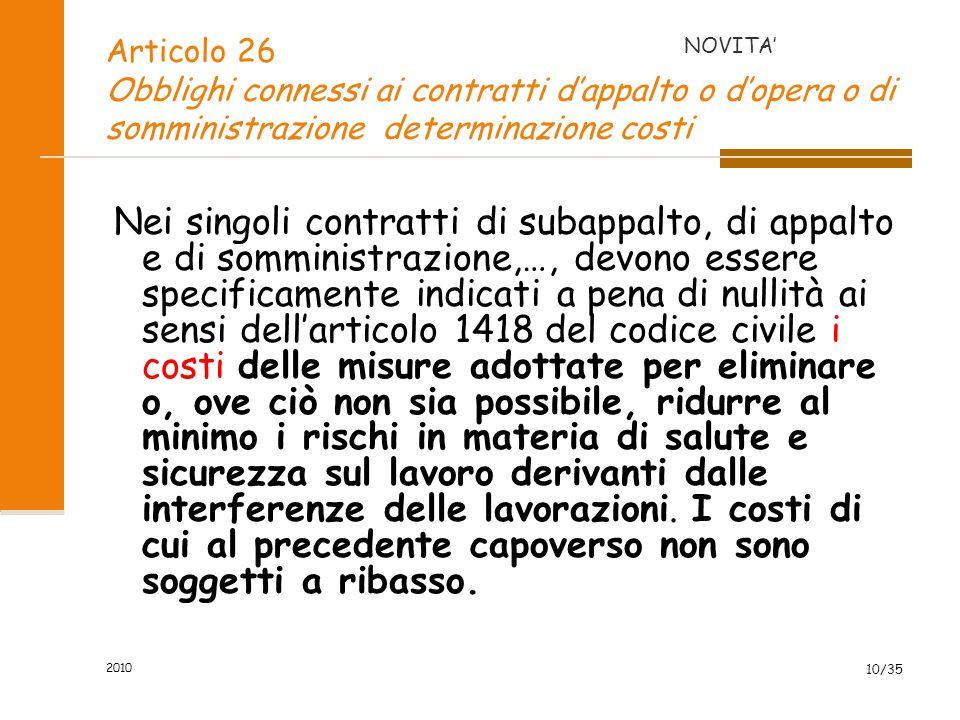 2010 10/35 Articolo 26 Obblighi connessi ai contratti d'appalto o d'opera o di somministrazione determinazione costi Nei singoli contratti di subappal