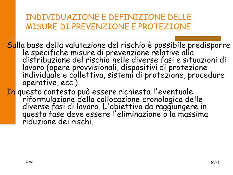 2009 19/41 INDIVIDUAZIONE E DEFINIZIONE DELLE MISURE DI PREVENZIONE E PROTEZIONE Sulla base della valutazione del rischio è possibile predisporre le s