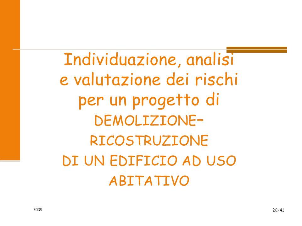 2009 20/41 Individuazione, analisi e valutazione dei rischi per un progetto di DEMOLIZIONE – RICOSTRUZIONE DI UN EDIFICIO AD USO ABITATIVO