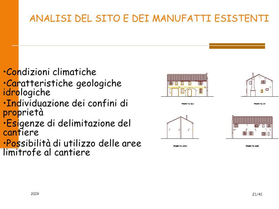 2009 21/41 ANALISI DEL SITO E DEI MANUFATTI ESISTENTI Condizioni climatiche Caratteristiche geologiche idrologiche Individuazione dei confini di propr