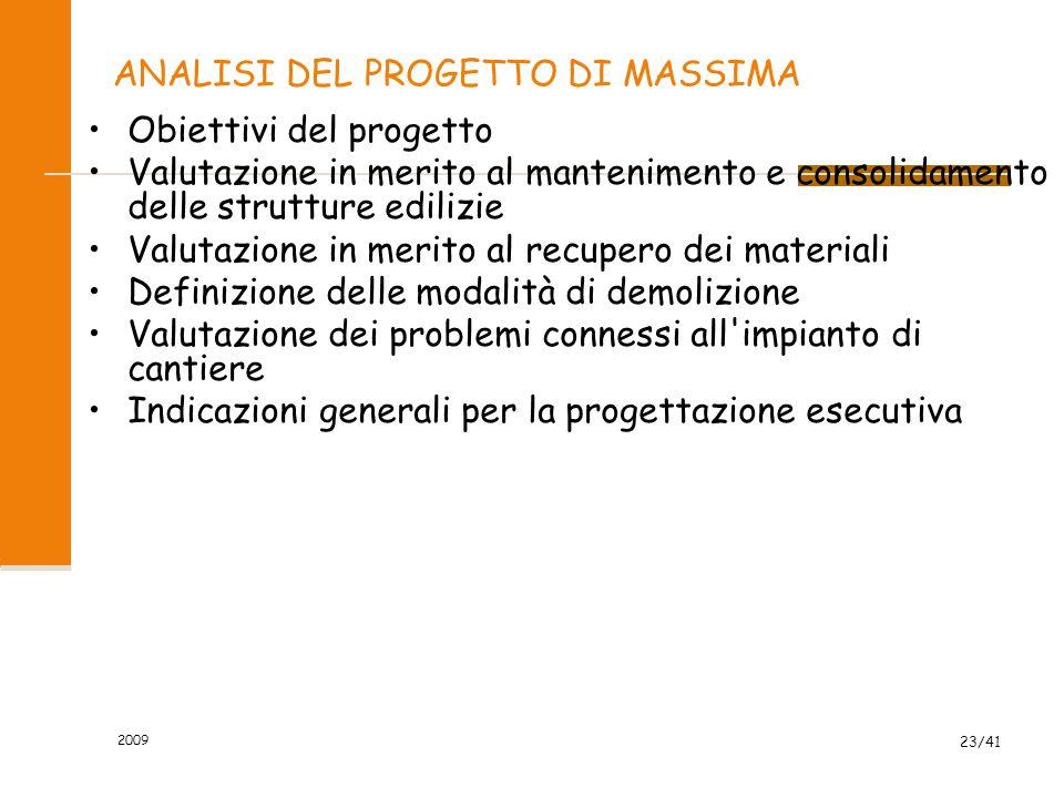 2009 23/41 ANALISI DEL PROGETTO DI MASSIMA Obiettivi del progetto Valutazione in merito al mantenimento e consolidamento delle strutture edilizie Valu