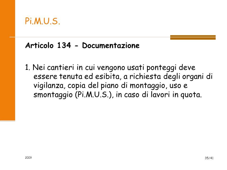 Pi.M.U.S. Articolo 134 - Documentazione 1. Nei cantieri in cui vengono usati ponteggi deve essere tenuta ed esibita, a richiesta degli organi di vigil
