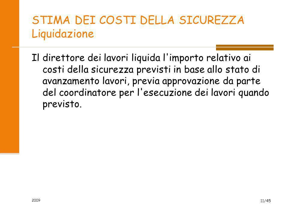 2009 11/45 STIMA DEI COSTI DELLA SICUREZZA Liquidazione Il direttore dei lavori liquida l'importo relativo ai costi della sicurezza previsti in base a