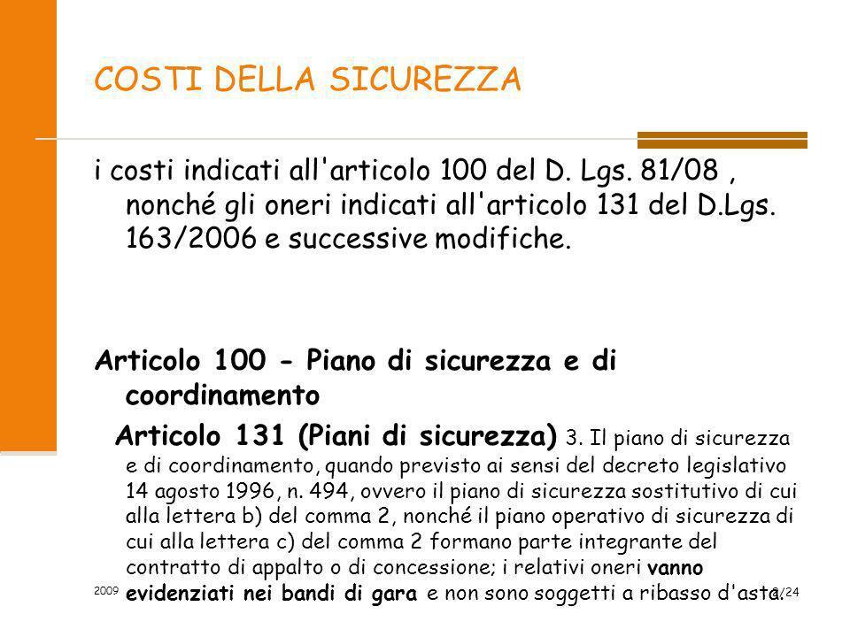 COSTI DELLA SICUREZZA i costi indicati all'articolo 100 del D. Lgs. 81/08, nonché gli oneri indicati all'articolo 131 del D.Lgs. 163/2006 e successive
