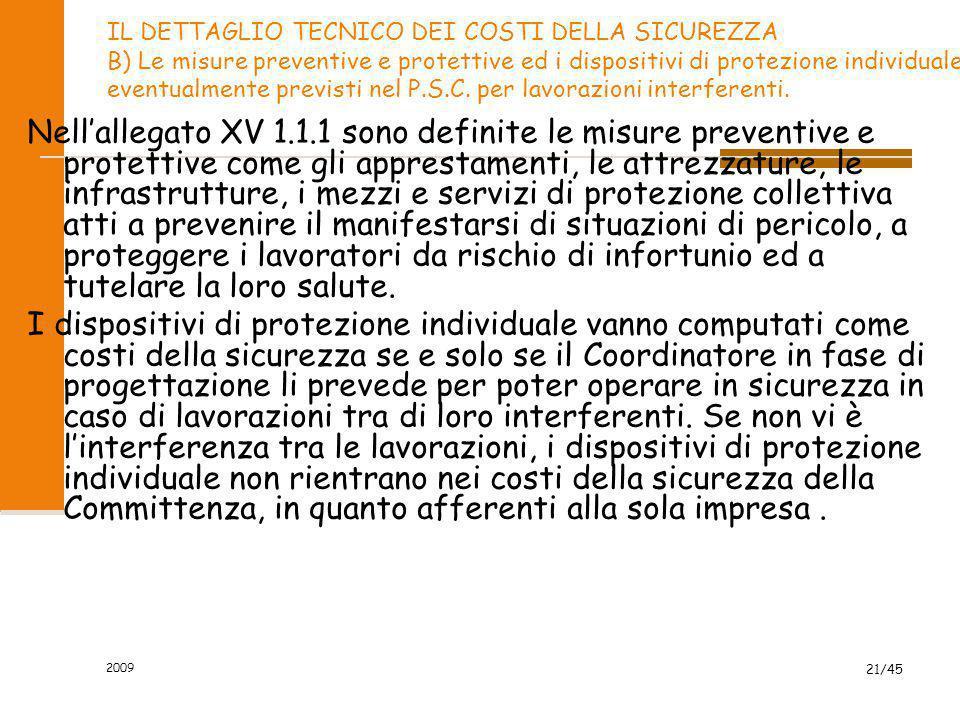 2009 21/45 IL DETTAGLIO TECNICO DEI COSTI DELLA SICUREZZA B) Le misure preventive e protettive ed i dispositivi di protezione individuale eventualment