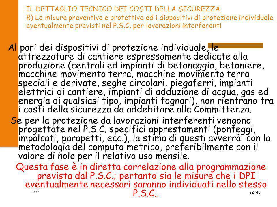 2009 22/45 IL DETTAGLIO TECNICO DEI COSTI DELLA SICUREZZA B) Le misure preventive e protettive ed i dispositivi di protezione individuale eventualment