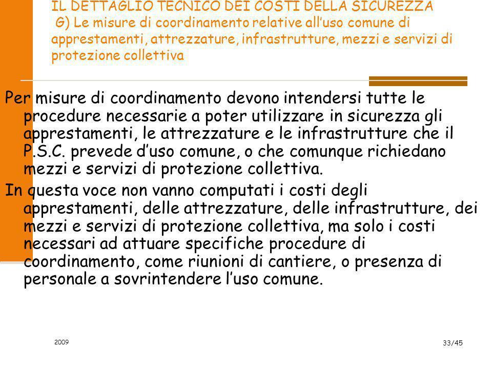 2009 33/45 IL DETTAGLIO TECNICO DEI COSTI DELLA SICUREZZA G) Le misure di coordinamento relative all'uso comune di apprestamenti, attrezzature, infras