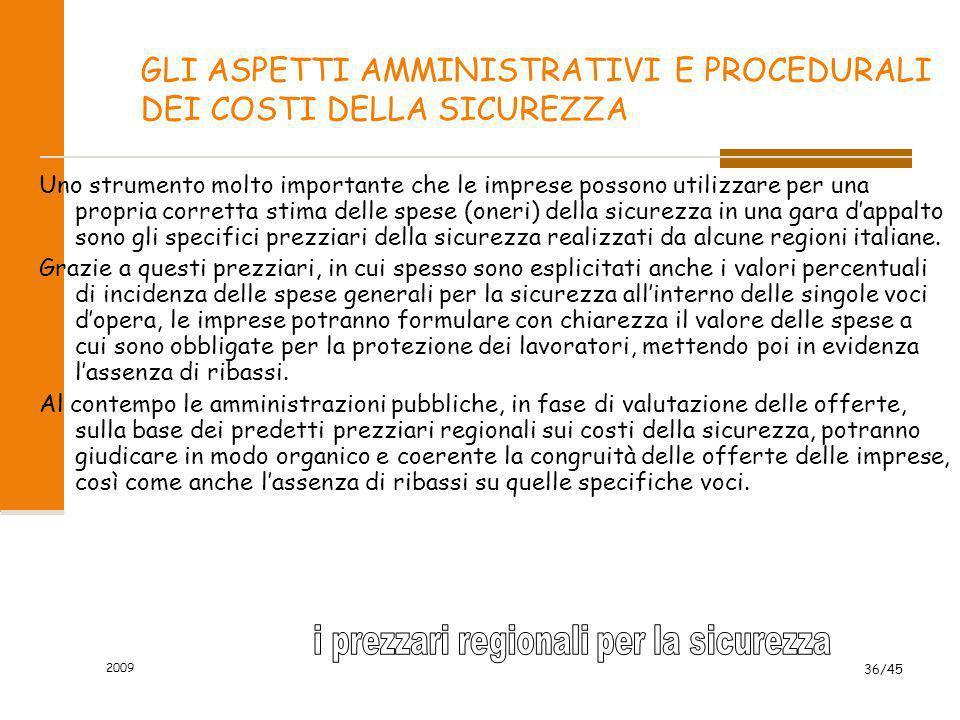 2009 36/45 GLI ASPETTI AMMINISTRATIVI E PROCEDURALI DEI COSTI DELLA SICUREZZA Uno strumento molto importante che le imprese possono utilizzare per una