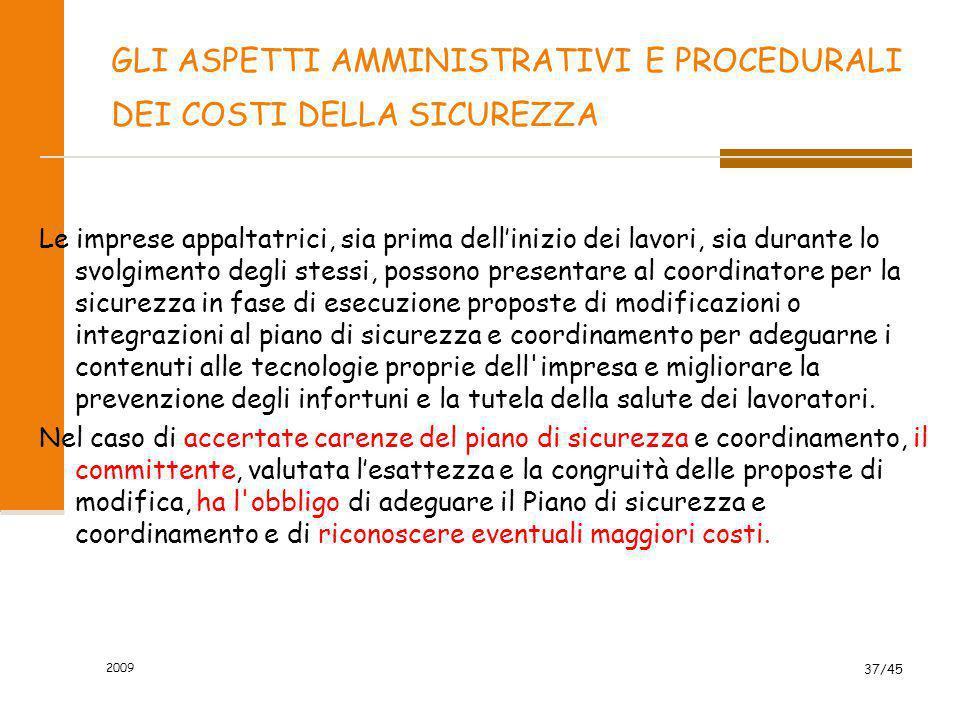 2009 37/45 GLI ASPETTI AMMINISTRATIVI E PROCEDURALI DEI COSTI DELLA SICUREZZA Le imprese appaltatrici, sia prima dell'inizio dei lavori, sia durante l