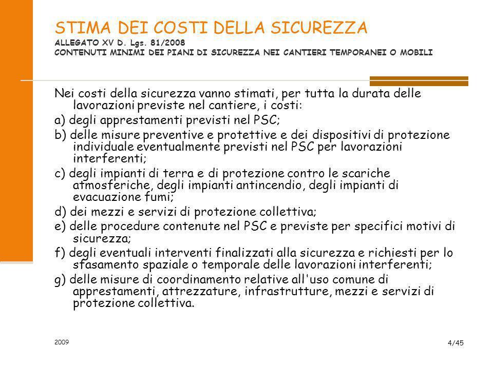 2009 15/45 IL DETTAGLIO TECNICO DEI COSTI DELLA SICUREZZA A) Tutti gli apprestamenti previsti nel P.S.C.