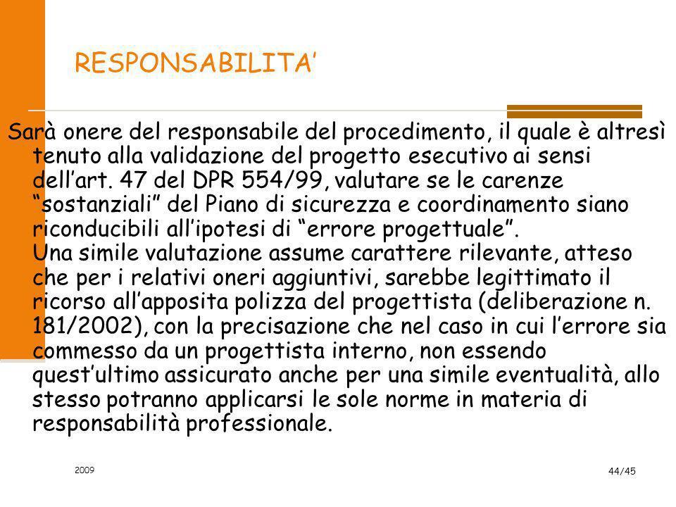 2009 44/45 RESPONSABILITA' Sarà onere del responsabile del procedimento, il quale è altresì tenuto alla validazione del progetto esecutivo ai sensi de