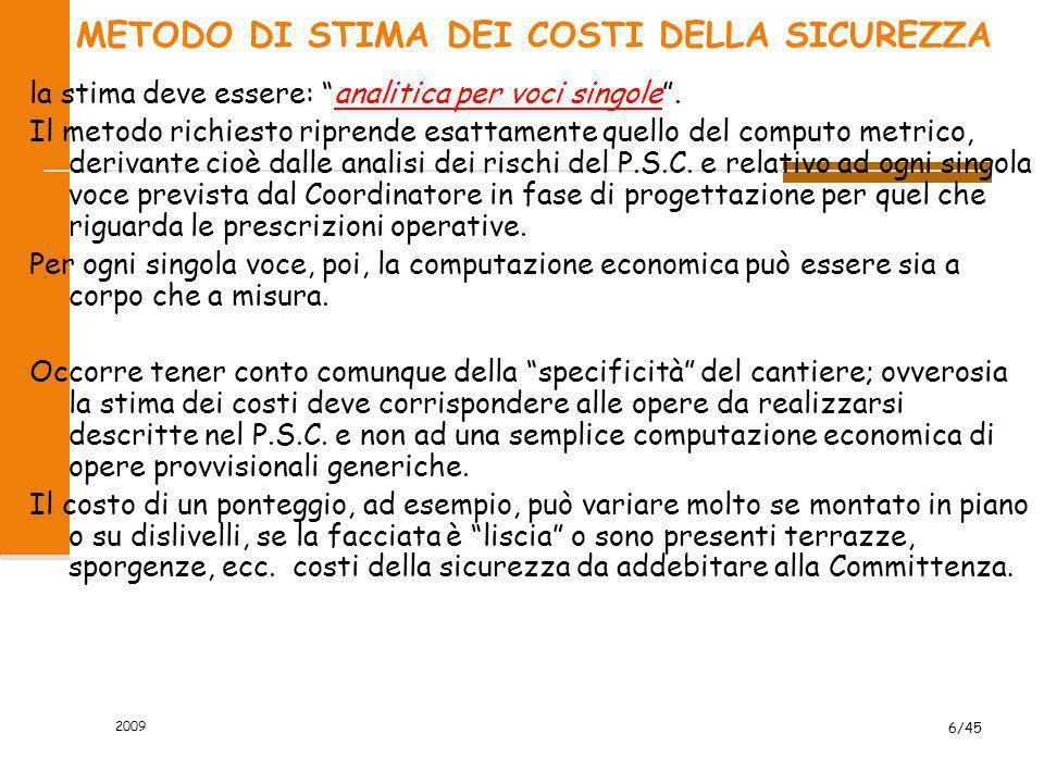 2009 7/45 STIMA DEI COSTI DELLA SICUREZZA I costi della sicurezza così individuati, sono compresi nell importo totale dei lavori, ed individuano la parte del costo dell opera da non assoggettare a ribasso nelle offerte delle imprese esecutrici.