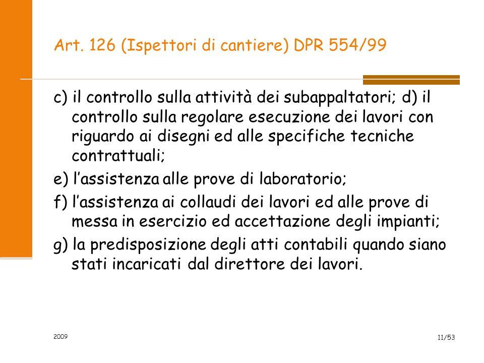 Art. 126 (Ispettori di cantiere) DPR 554/99 c) il controllo sulla attività dei subappaltatori; d) il controllo sulla regolare esecuzione dei lavori co