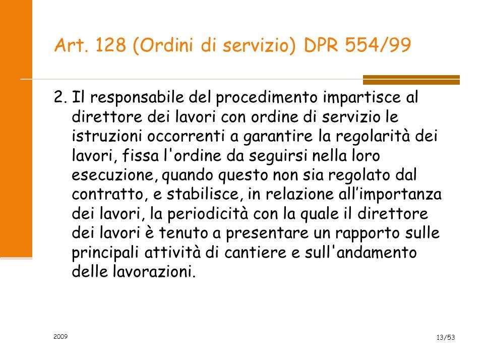 Art. 128 (Ordini di servizio) DPR 554/99 2. Il responsabile del procedimento impartisce al direttore dei lavori con ordine di servizio le istruzioni o