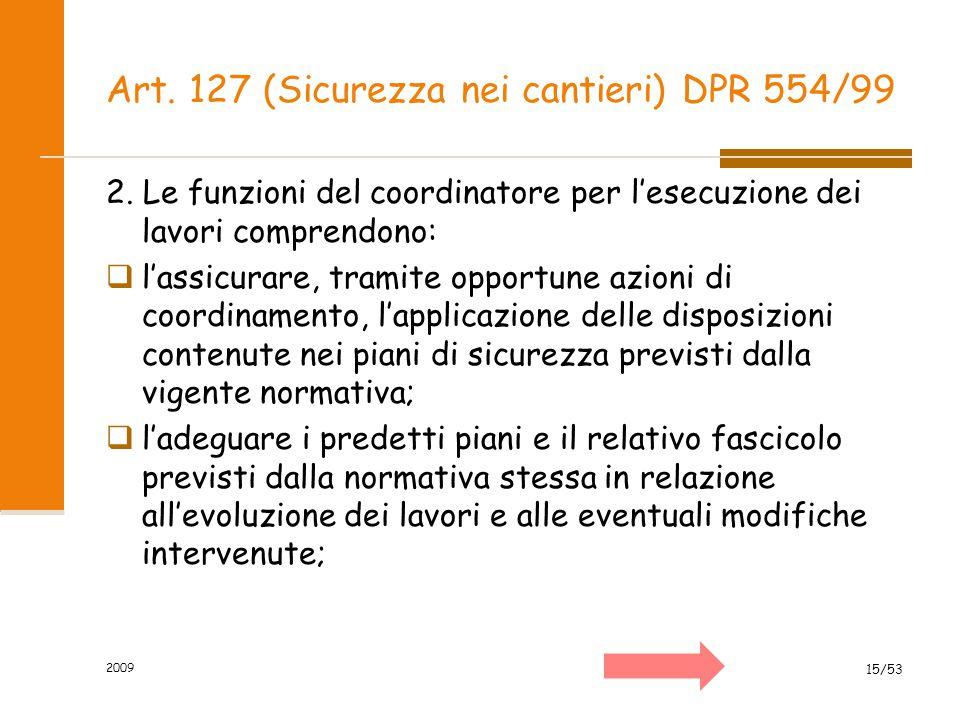Art. 127 (Sicurezza nei cantieri) DPR 554/99 2. Le funzioni del coordinatore per l'esecuzione dei lavori comprendono:  l'assicurare, tramite opportun