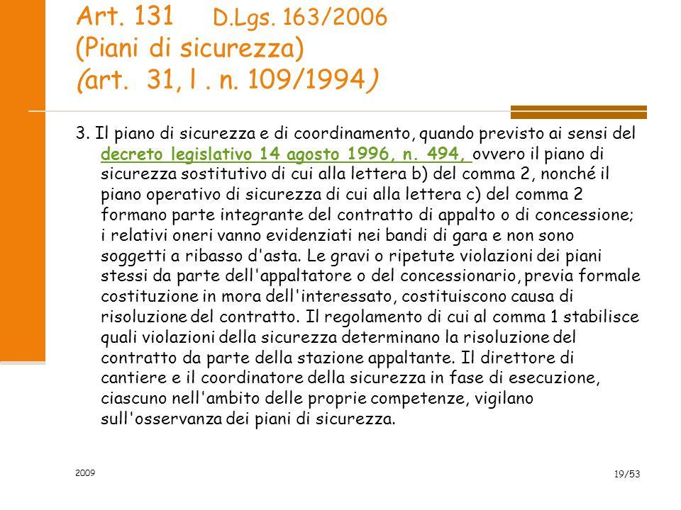 Art. 131 (Piani di sicurezza) (art. 31, l. n. 109/1994) 3. Il piano di sicurezza e di coordinamento, quando previsto ai sensi del decreto legislativo