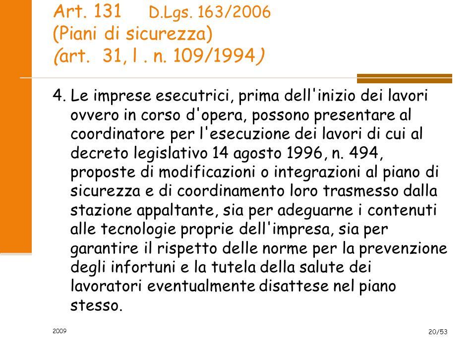 Art. 131 (Piani di sicurezza) (art. 31, l. n. 109/1994) 4. Le imprese esecutrici, prima dell'inizio dei lavori ovvero in corso d'opera, possono presen