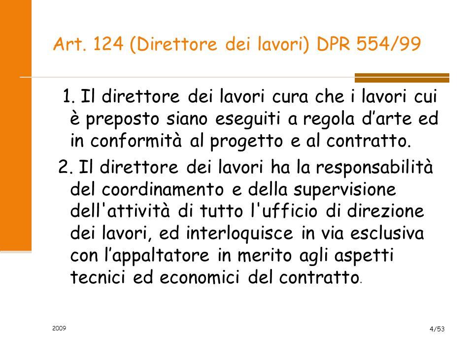 Art. 124 (Direttore dei lavori) DPR 554/99 1. Il direttore dei lavori cura che i lavori cui è preposto siano eseguiti a regola d'arte ed in conformità